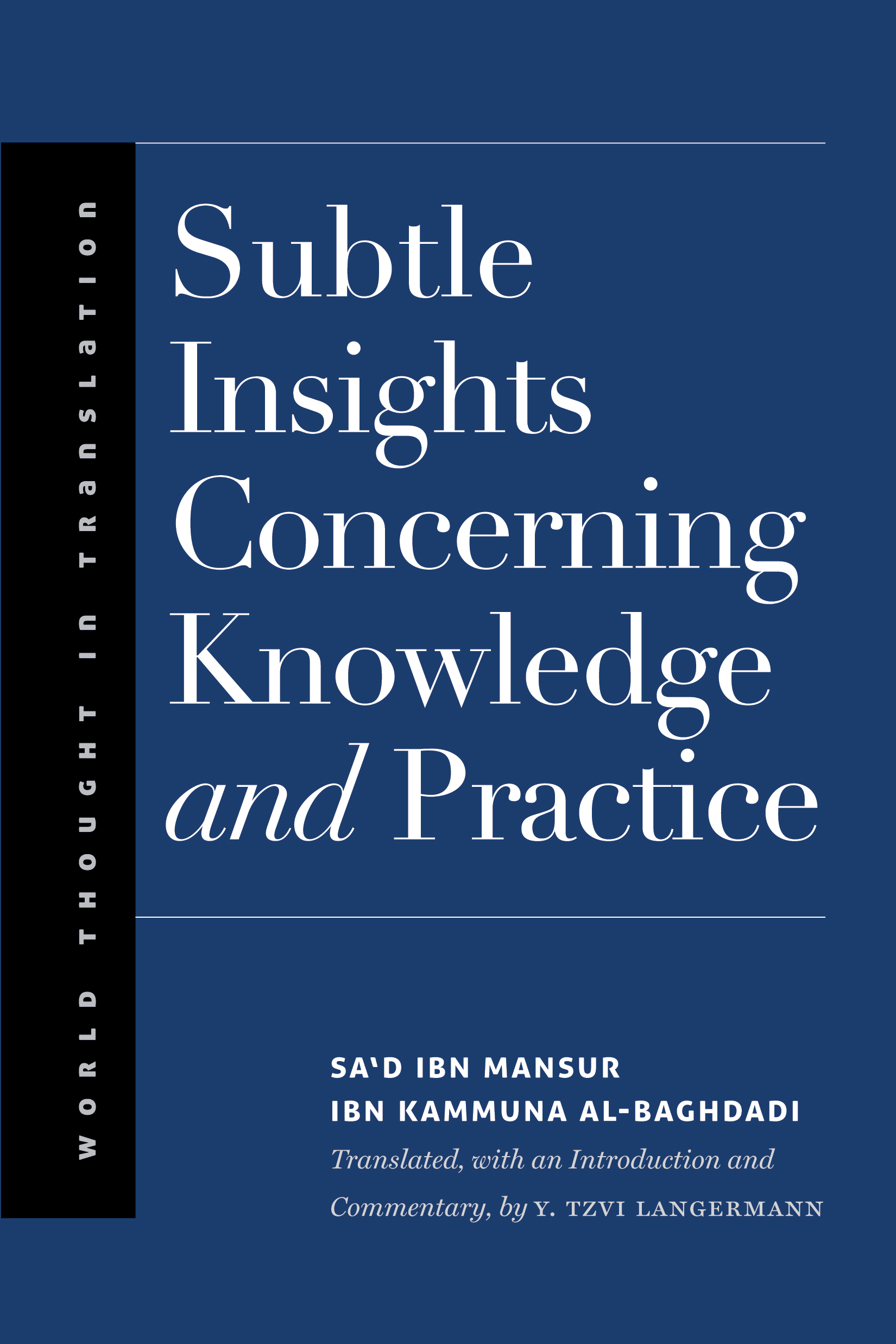 Book Cover: Subtle Insights Concerning Knowledge and Practice by Sa'd ibn Mansur Ibn Kammūna al-Baghdādī; Translated by Y. Tzvi Langermann