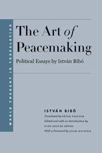 Book Cover: The Art of Peacemaking by István Bibó ; Translated by Péter Pásztor